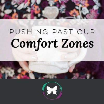 Pushing Past Our Comfort Zones
