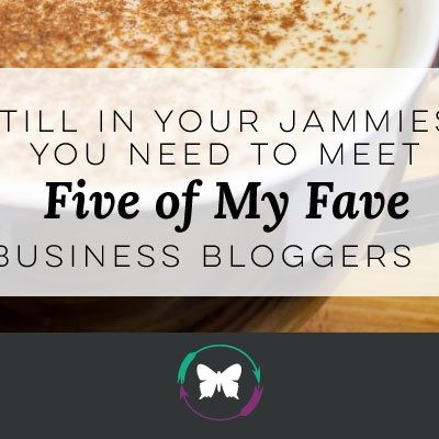Still in your jammies? You need to meet five of my fave business bloggers.