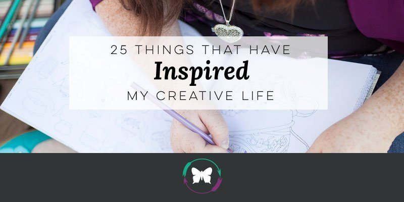 25 Things That Have Inspired My Creative Life