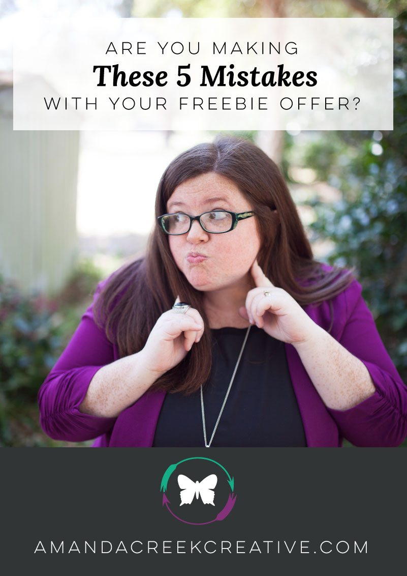 Are you making these 5 mistakes with your freebie offer? Improve your email opt-in and grow your list. http://amandacreekcreative.com/making-5-mistakes-freebie-offer/