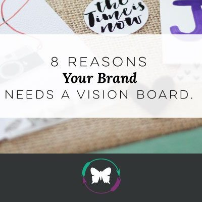 8 Reasons Your Brand Needs a Vision Board