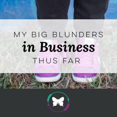 My Big Blunders In Business Thus Far