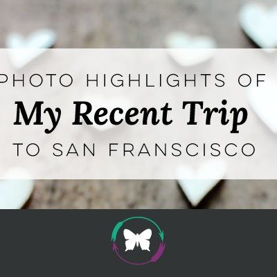 Photo Highlights of My Recent Trip to San Franscisco