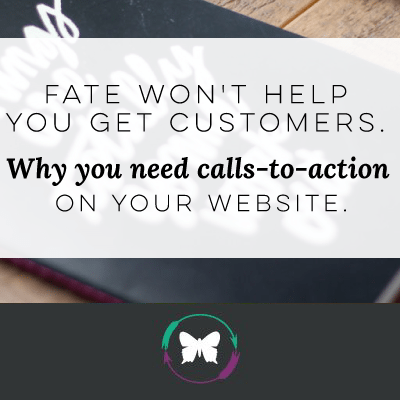 Fate won't help you get customers. Why you need calls-to-action on your website.
