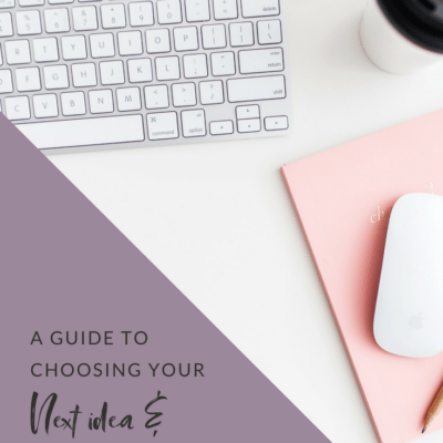 A guide to choosing your next idea & sticking to it
