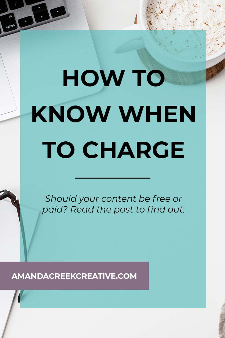 Not sure when to charge for content and when to make it free? In this post, you'll learn how to use free content to prime people to buy and what content works better as paid content. | Creative Entrepreneur, Full-Time Entrepreneur, Artist, Creator | Amandacreekcreative.com