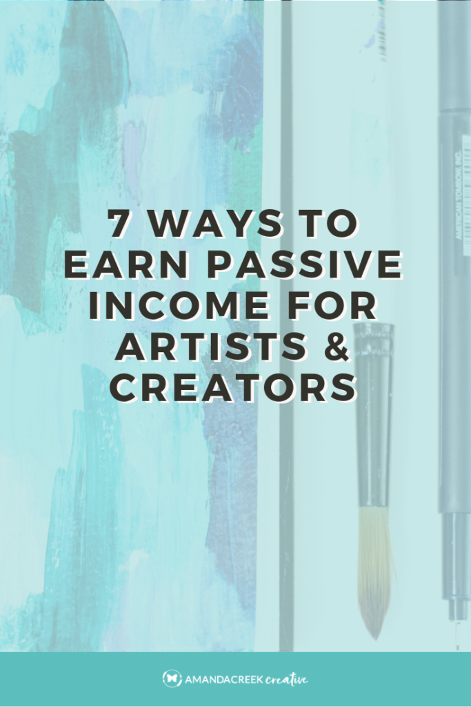 7 Ways To Earn Passive Income For Artists & Creators | amandacreekcreative.com