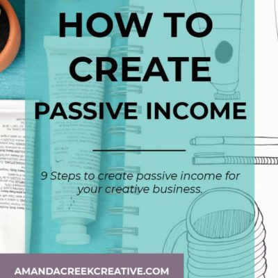 9 Steps to Create Passive Income In Your Creative Business