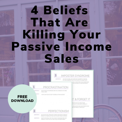 Four Beliefs That Are Killing Your Passive Income Sales